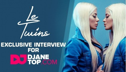 LE TWINS EXCLUSIVE INTERVIEW FOR DJANETOP.COM